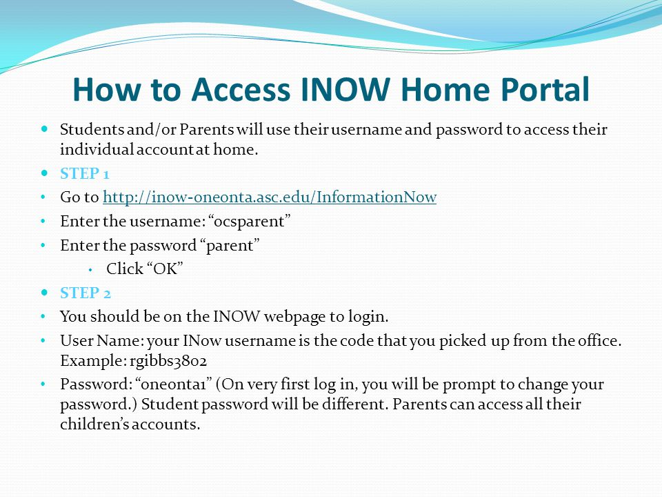 How to Access INOW Home Portal Students and/or Parents will use their username and password to access their individual account at home.