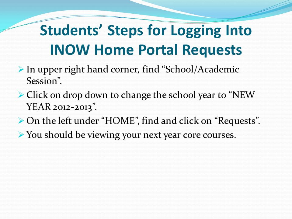 Students' Steps for Logging Into INOW Home Portal Requests  In upper right hand corner, find School/Academic Session .