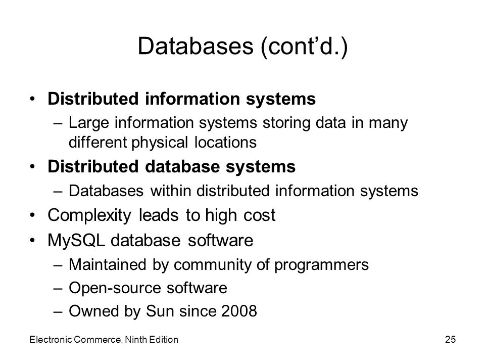 Databases (cont'd.) Distributed information systems –Large information systems storing data in many different physical locations Distributed database