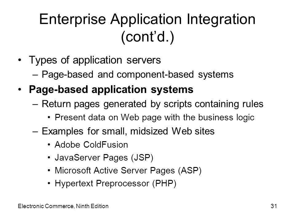 Electronic Commerce, Ninth Edition31 Enterprise Application Integration (cont'd.) Types of application servers –Page-based and component-based systems