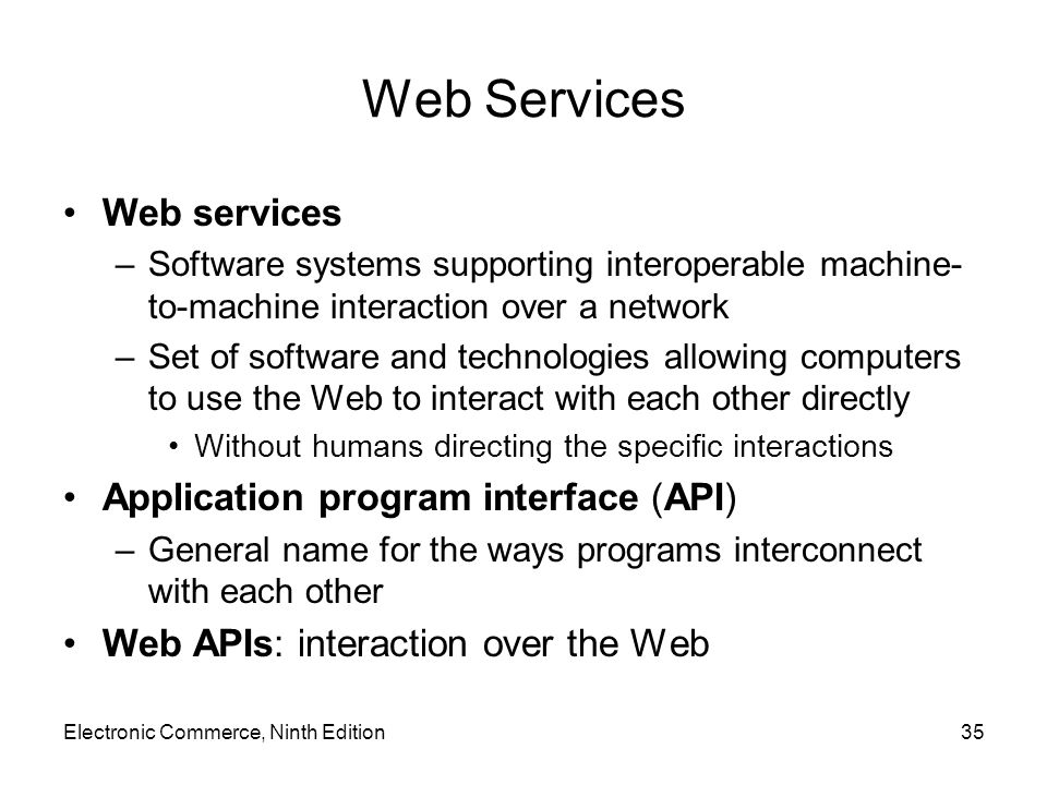 35 Web Services Web services –Software systems supporting interoperable machine- to-machine interaction over a network –Set of software and technologi