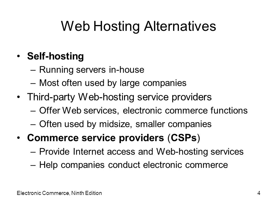 Web Hosting Alternatives (cont'd.) Commerce service providers (cont'd.) –Offer Web server management and rent application software –Managed service providers (MSPs) –Application service providers (ASPs) Service provider hosting arrangements –Shared hosting Client s Web site on a server hosting other Web sites simultaneously Operated by the service provider at its location Electronic Commerce, Ninth Edition5