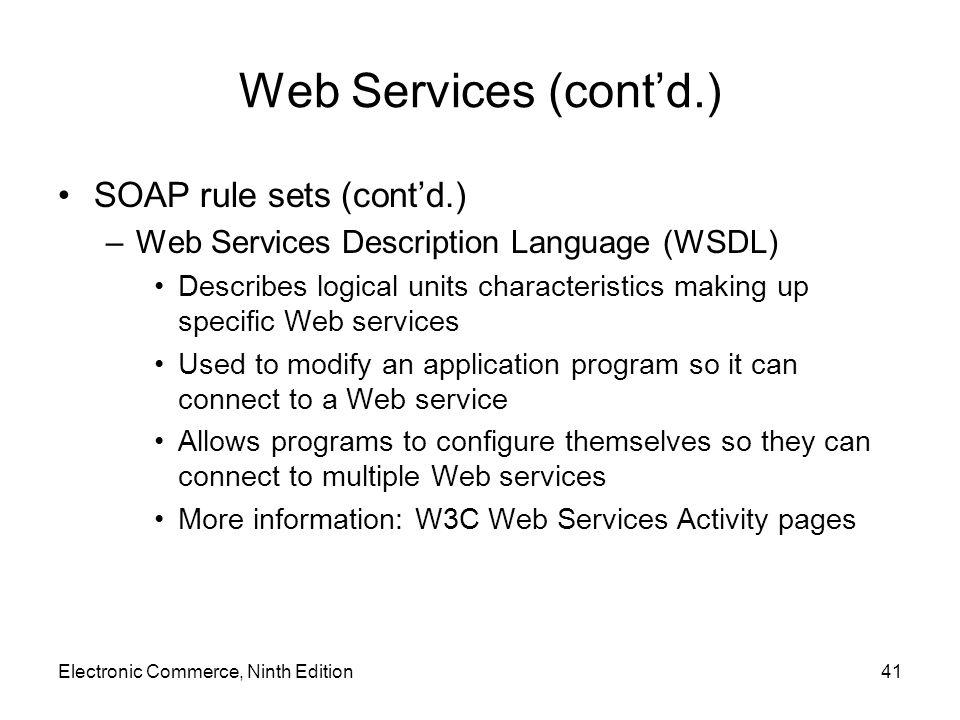 Web Services (cont'd.) SOAP rule sets (cont'd.) –Web Services Description Language (WSDL) Describes logical units characteristics making up specific W