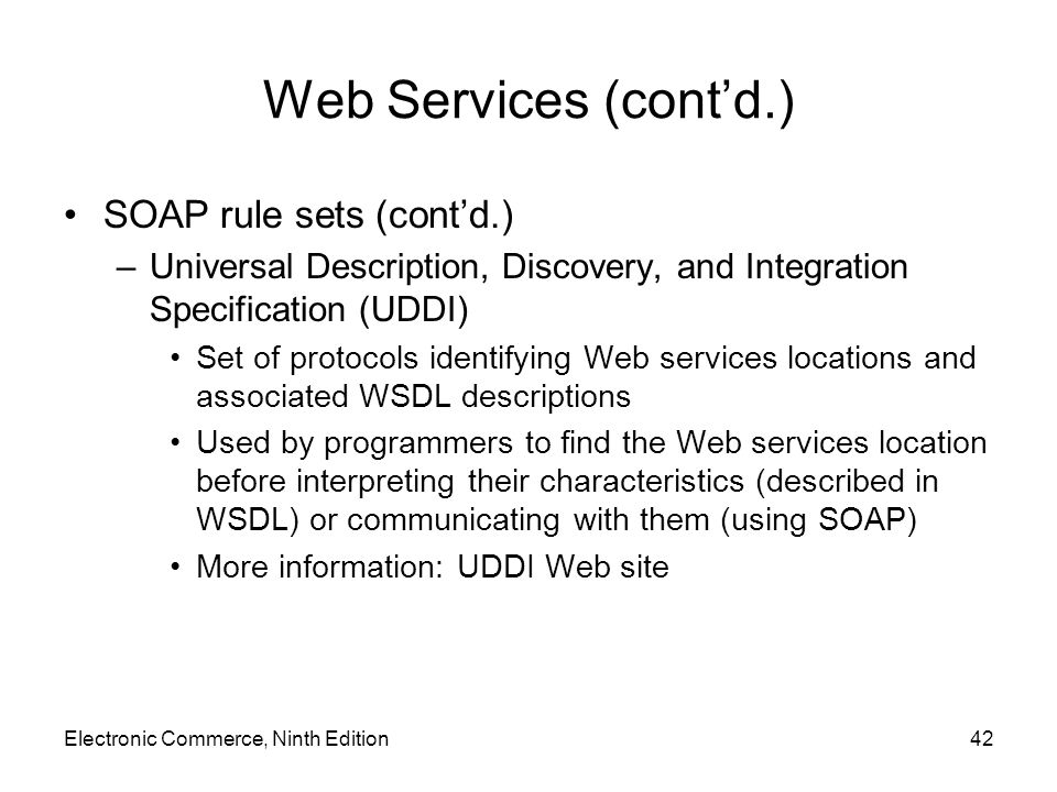 Web Services (cont'd.) SOAP rule sets (cont'd.) –Universal Description, Discovery, and Integration Specification (UDDI) Set of protocols identifying W