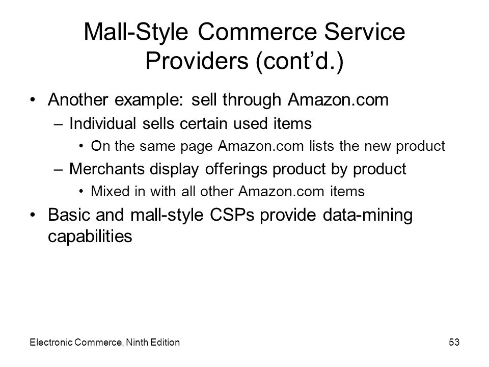 Mall-Style Commerce Service Providers (cont'd.) Another example: sell through Amazon.com –Individual sells certain used items On the same page Amazon.