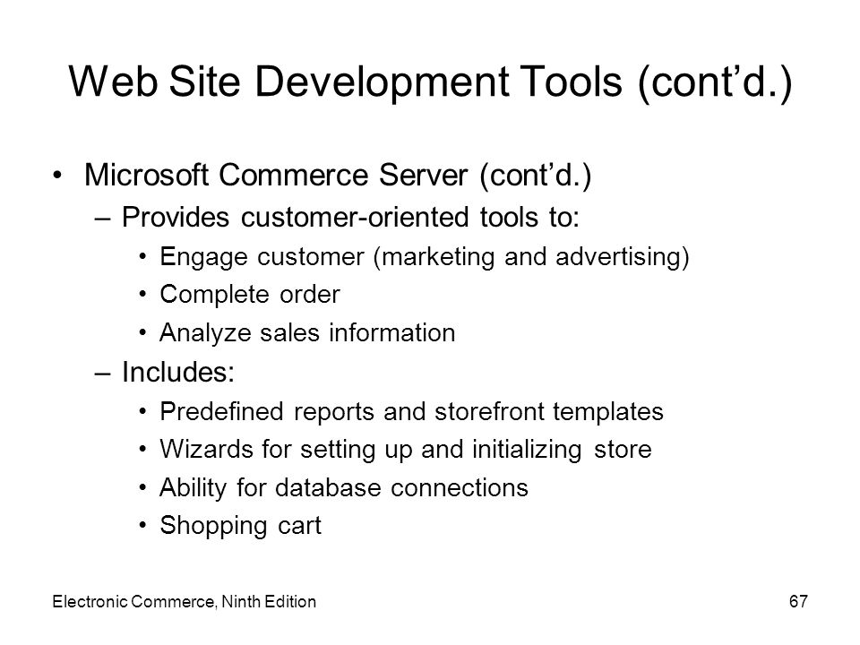 Web Site Development Tools (cont'd.) Microsoft Commerce Server (cont'd.) –Provides customer-oriented tools to: Engage customer (marketing and advertis