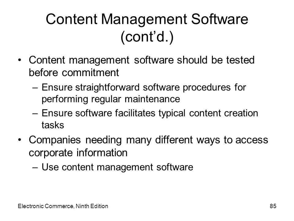 Electronic Commerce, Ninth Edition85 Content Management Software (cont'd.) Content management software should be tested before commitment –Ensure stra