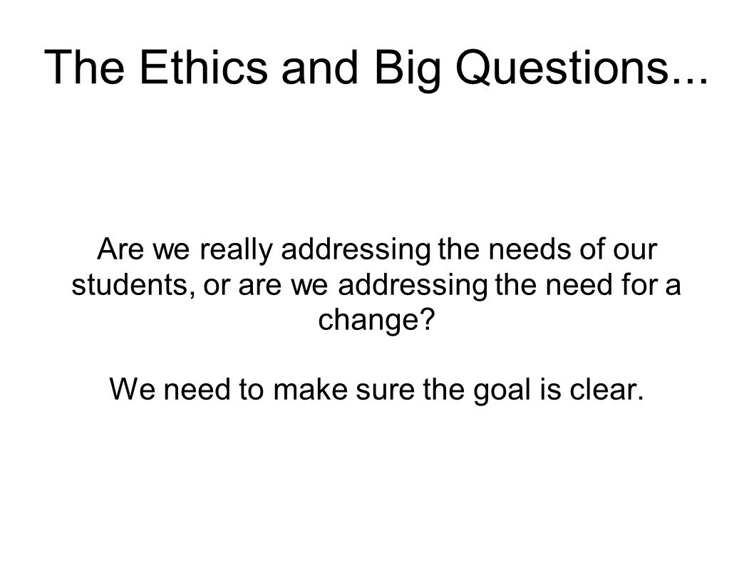 The Ethics and Big Questions...