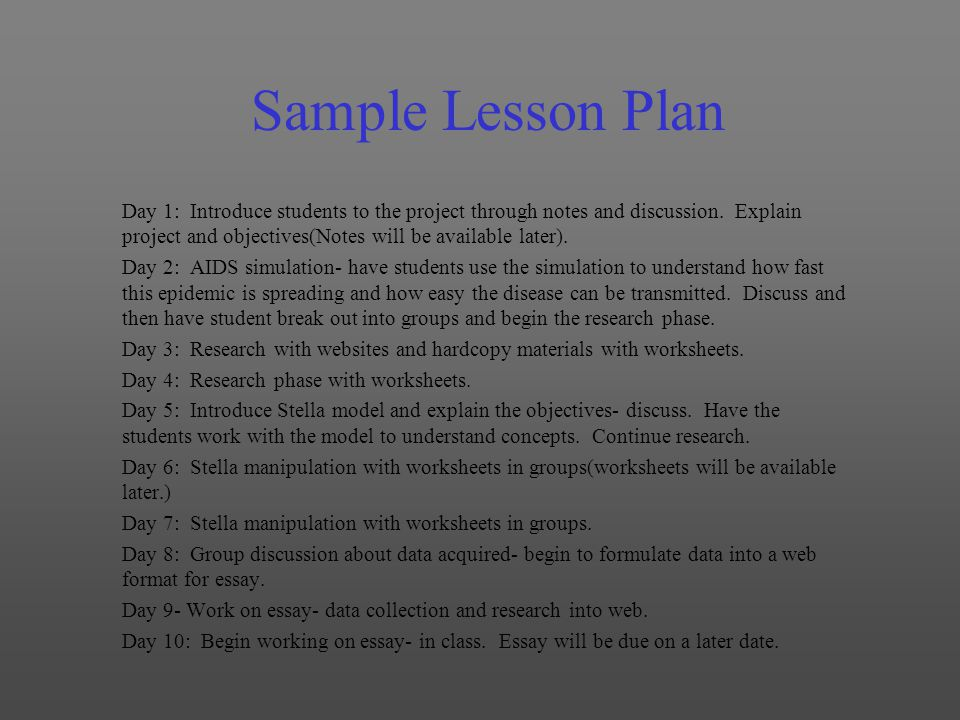 Sample Lesson Plan Day 1: Introduce students to the project through notes and discussion. Explain project and objectives(Notes will be available later
