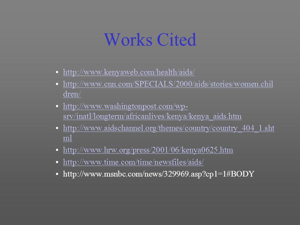 Works Cited http://www.kenyaweb.com/health/aids/ http://www.cnn.com/SPECIALS/2000/aids/stories/women.chil dren/http://www.cnn.com/SPECIALS/2000/aids/s