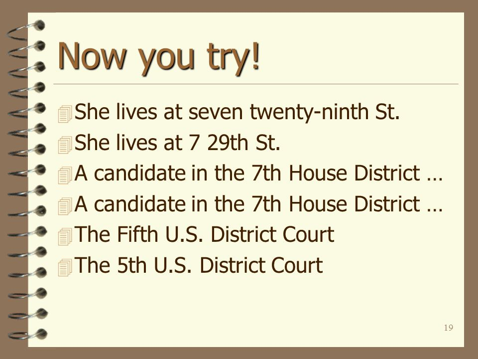 19 Now you try. 4 She lives at seven twenty-ninth St.