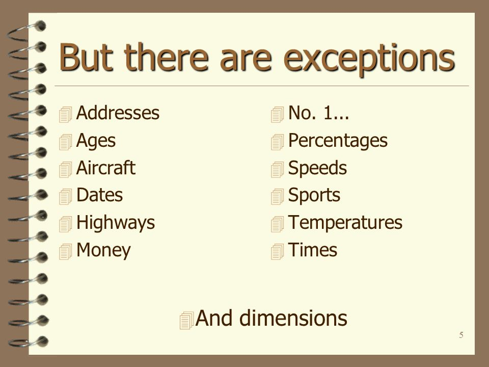 5 But there are exceptions 4 Addresses 4 Ages 4 Aircraft 4 Dates 4 Highways 4 Money 4 No.