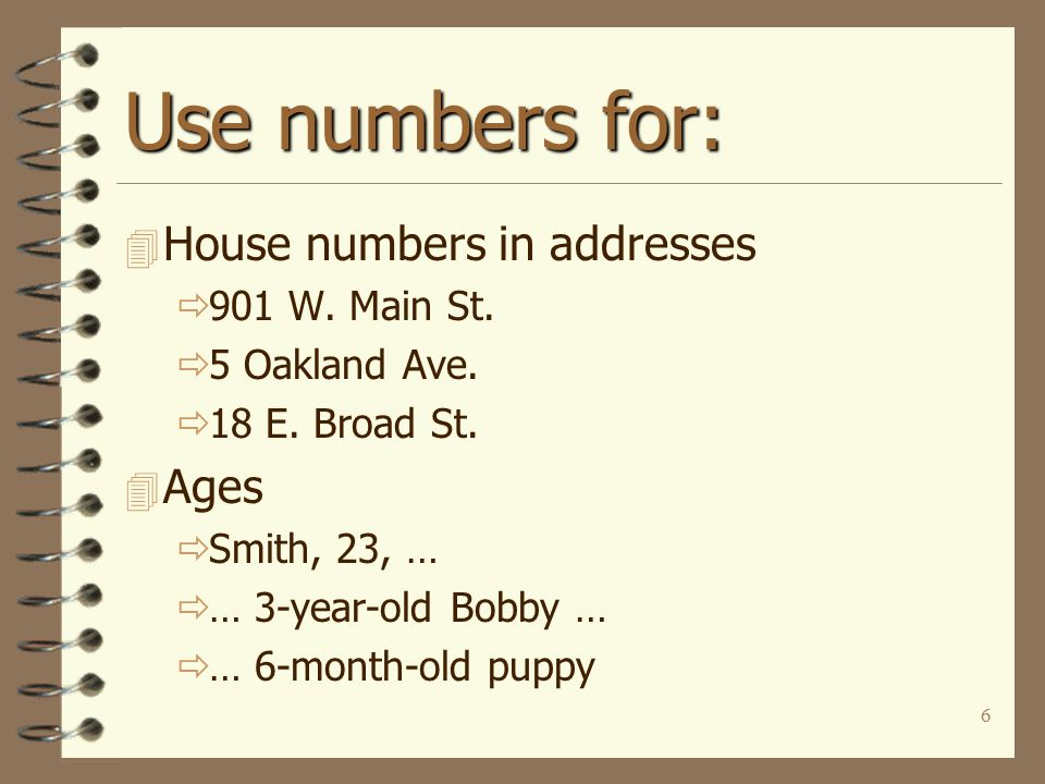 6 Use numbers for: 4 House numbers in addresses  901 W.