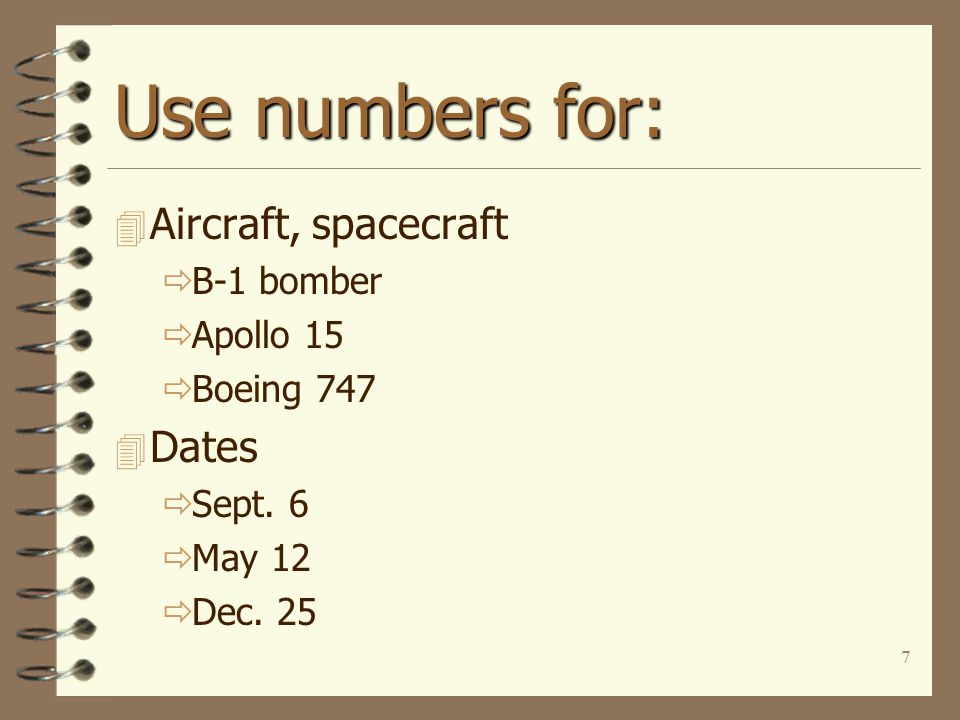 7 Use numbers for: 4 Aircraft, spacecraft  B-1 bomber  Apollo 15  Boeing 747 4 Dates  Sept.