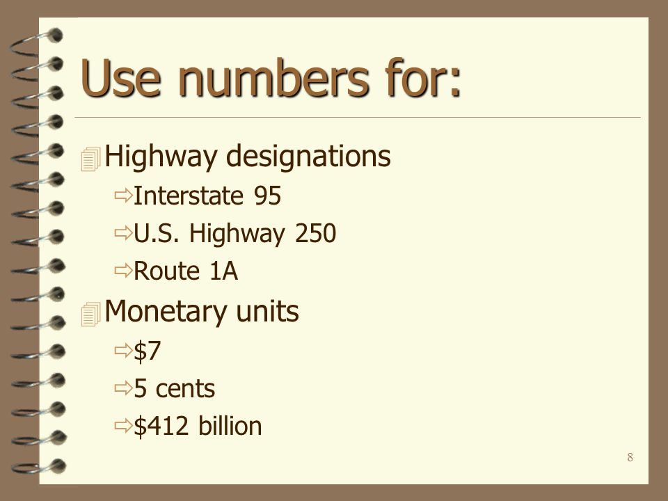 8 Use numbers for: 4 Highway designations  Interstate 95  U.S.