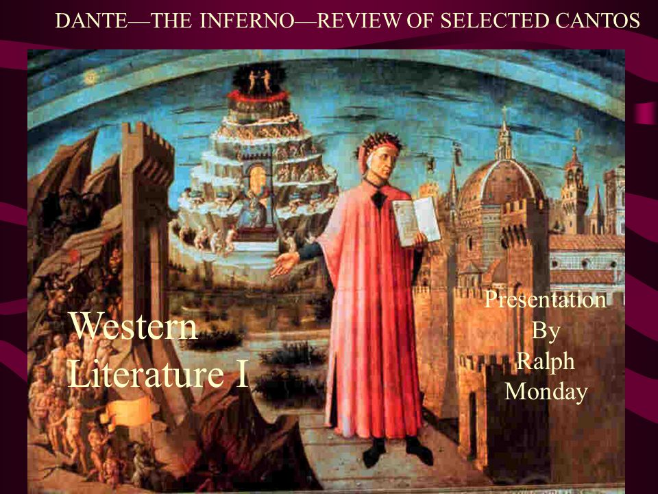 DANTE—THE INFERNO—REVIEW OF SELECTED CANTOS Presentation By Ralph Monday Western Literature I