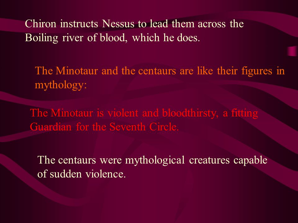 Chiron instructs Nessus to lead them across the Boiling river of blood, which he does.