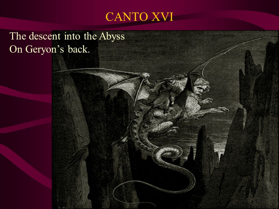 CANTO XVI The descent into the Abyss On Geryon's back.