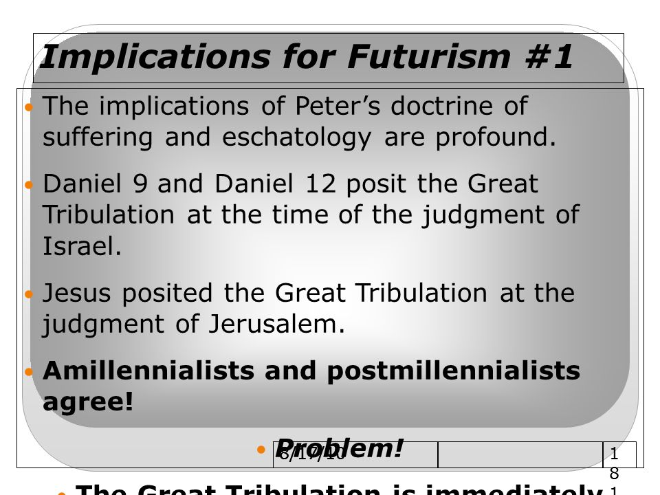 8/17/10 Implications for Futurism #1 The implications of Peter's doctrine of suffering and eschatology are profound.