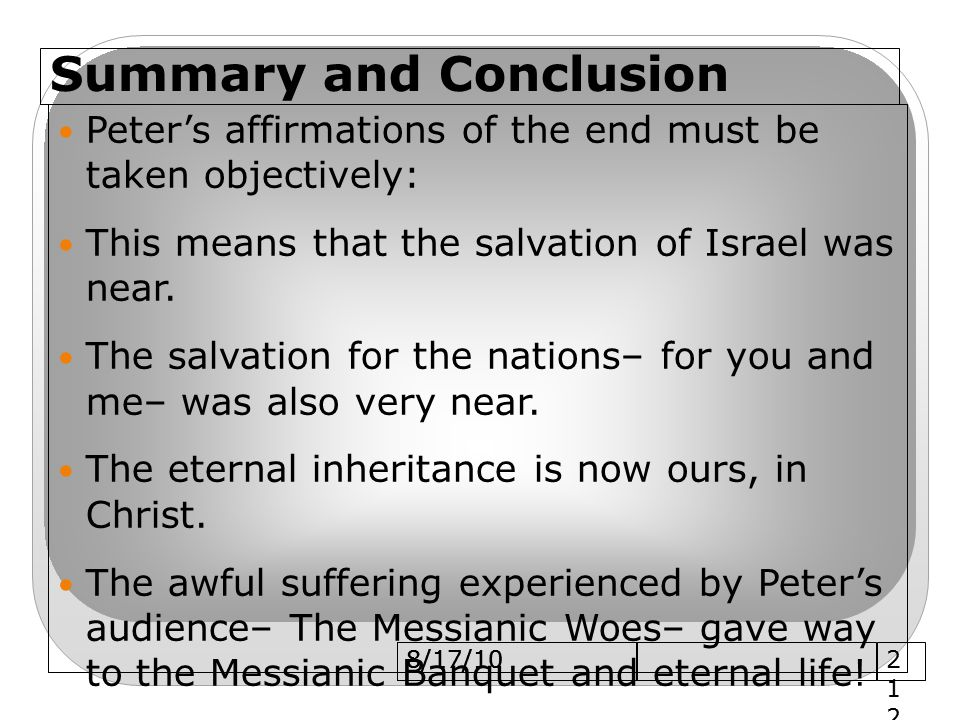 8/17/10 Summary and Conclusion Peter's affirmations of the end must be taken objectively: This means that the salvation of Israel was near.