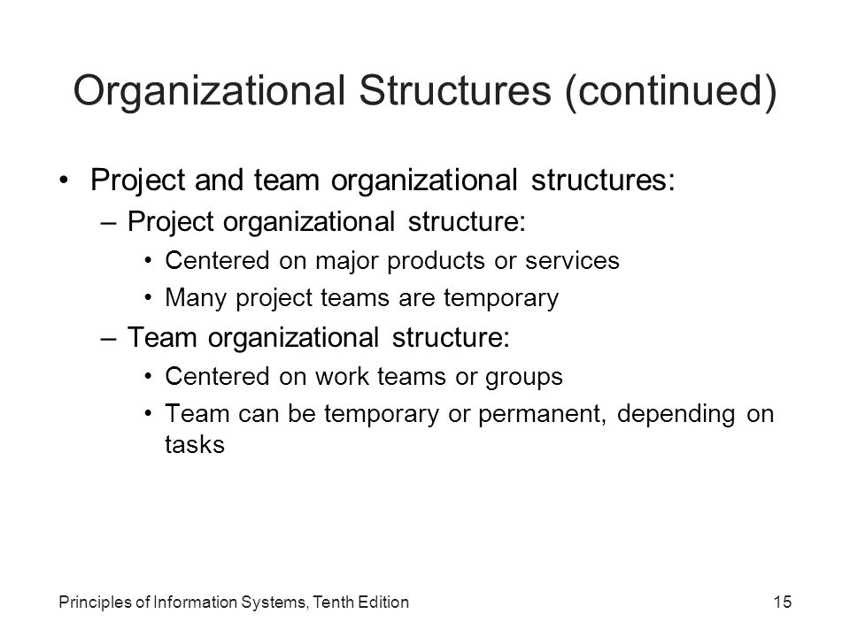 Organizational Structures (continued) Project and team organizational structures: –Project organizational structure: Centered on major products or ser