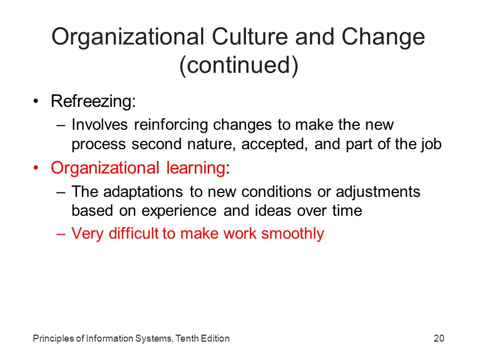Organizational Culture and Change (continued) Refreezing: –Involves reinforcing changes to make the new process second nature, accepted, and part of t