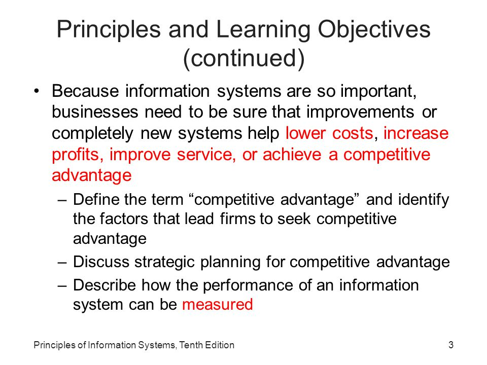 Principles and Learning Objectives (continued) Because information systems are so important, businesses need to be sure that improvements or completel