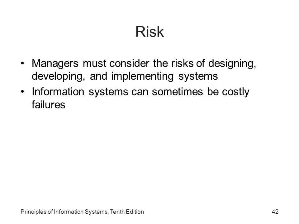 Risk Managers must consider the risks of designing, developing, and implementing systems Information systems can sometimes be costly failures Principl