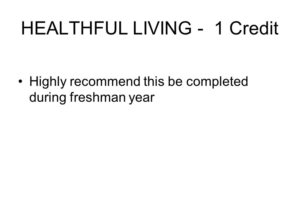 HEALTHFUL LIVING - 1 Credit Highly recommend this be completed during freshman year