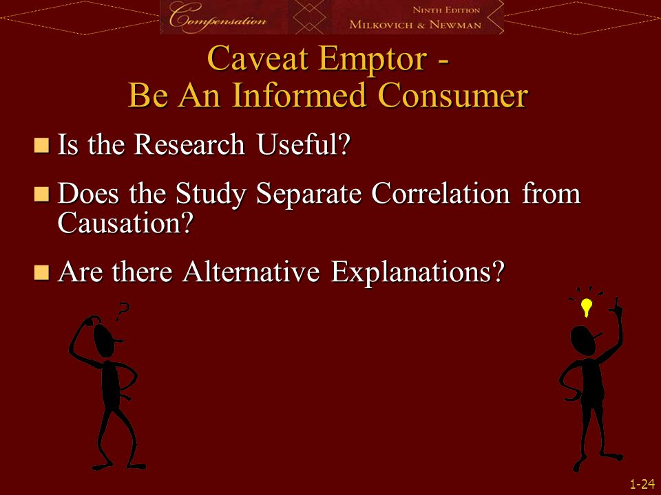 1-24 Caveat Emptor - Be An Informed Consumer Is the Research Useful? Is the Research Useful? Does the Study Separate Correlation from Causation? Does