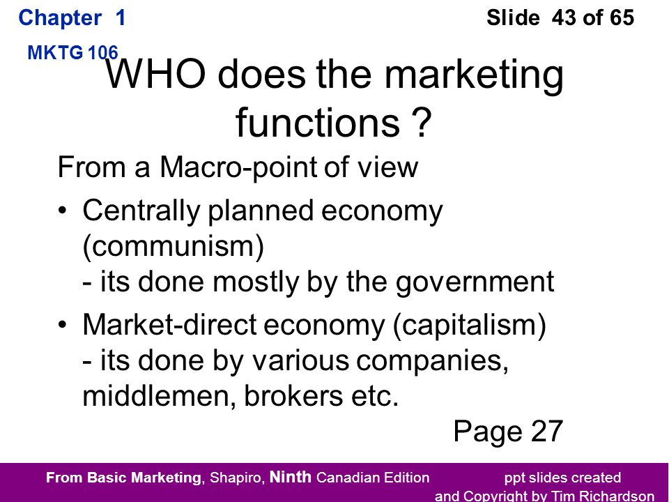 From Basic Marketing, Shapiro, Ninth Canadian Edition ppt slides created and Copyright by Tim Richardson Chapter 1 MKTG 106 Slide 43 of 65 WHO does the marketing functions .