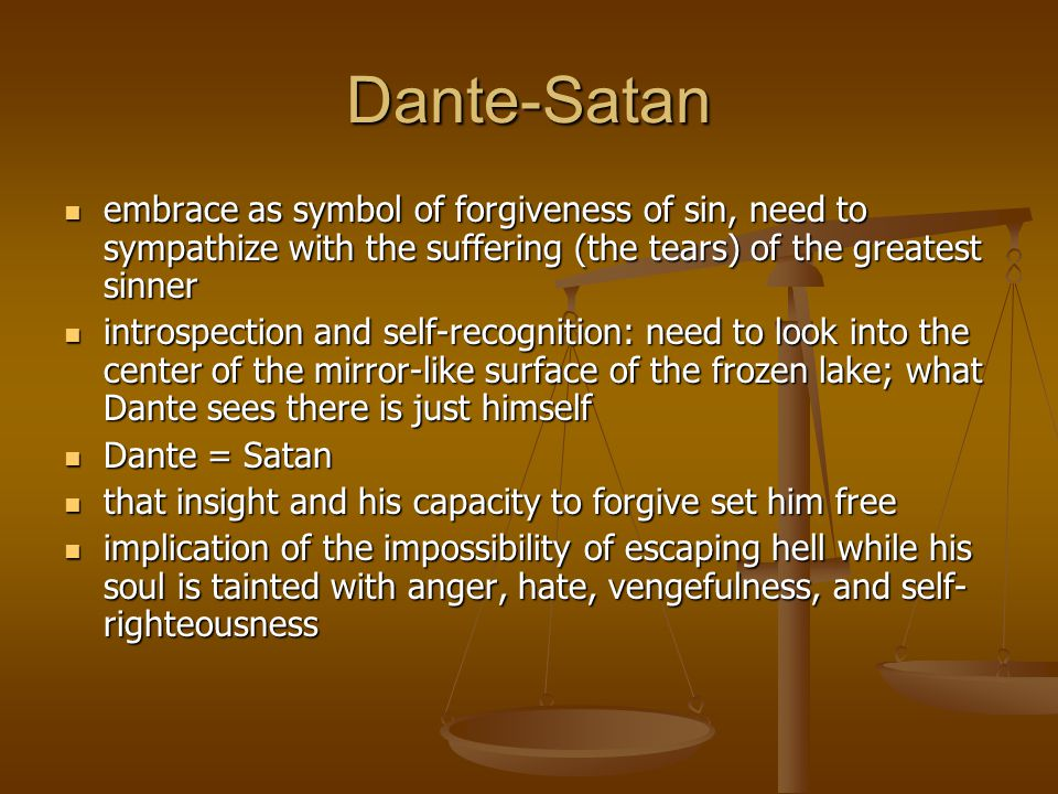 Dante-Satan embrace as symbol of forgiveness of sin, need to sympathize with the suffering (the tears) of the greatest sinner embrace as symbol of for