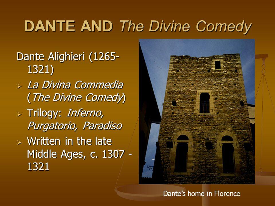 DANTE AND The Divine Comedy Dante Alighieri (1265- 1321)  La Divina Commedia (The Divine Comedy)  Trilogy: Inferno, Purgatorio, Paradiso  Written i