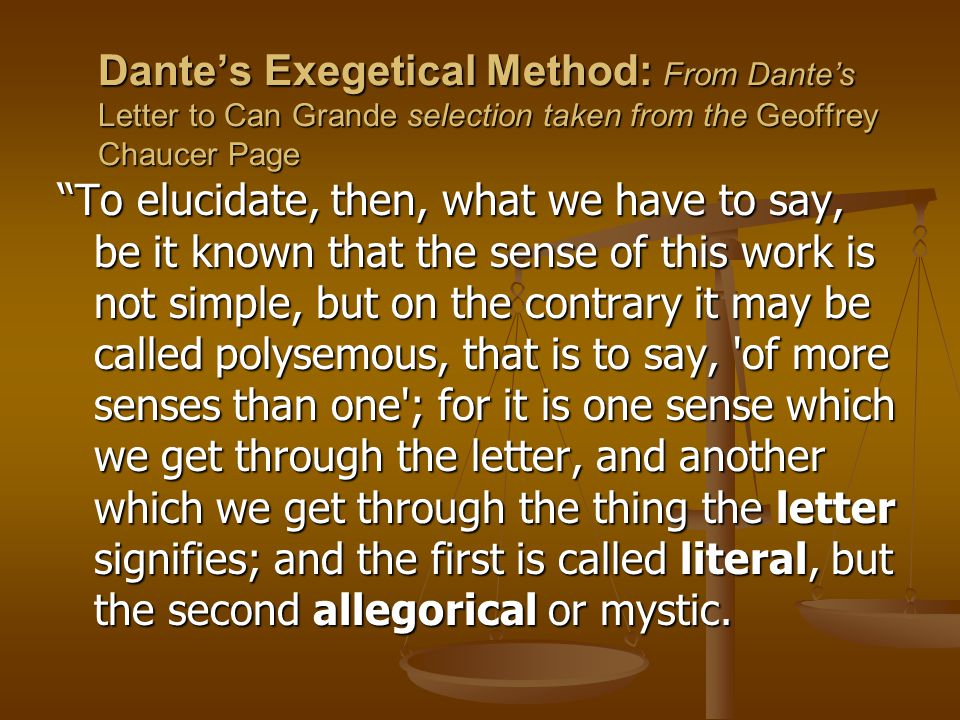 """Dante's Exegetical Method: From Dante's Letter to Can Grande selection taken from the Geoffrey Chaucer Page """"To elucidate, then, what we have to say,"""