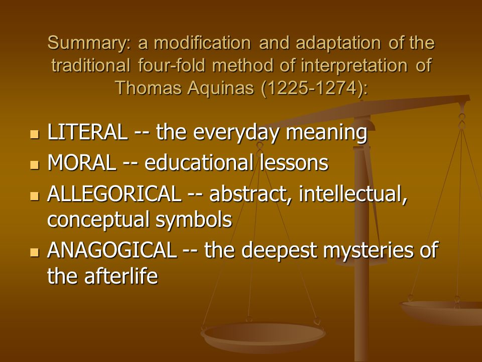 Summary: a modification and adaptation of the traditional four-fold method of interpretation of Thomas Aquinas (1225-1274): LITERAL -- the everyday me