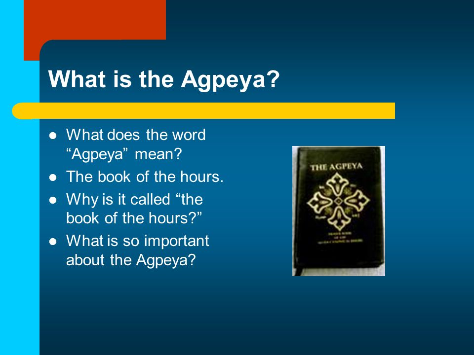 The agpeya is composed of prayers for different hours of the day.