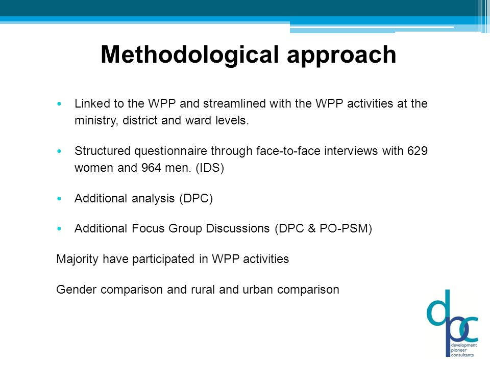 Methodological approach Linked to the WPP and streamlined with the WPP activities at the ministry, district and ward levels.