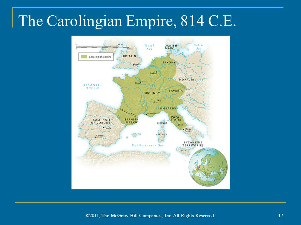 The Carolingian Empire, 814 C.E. ©2011, The McGraw-Hill Companies, Inc. All Rights Reserved. 17
