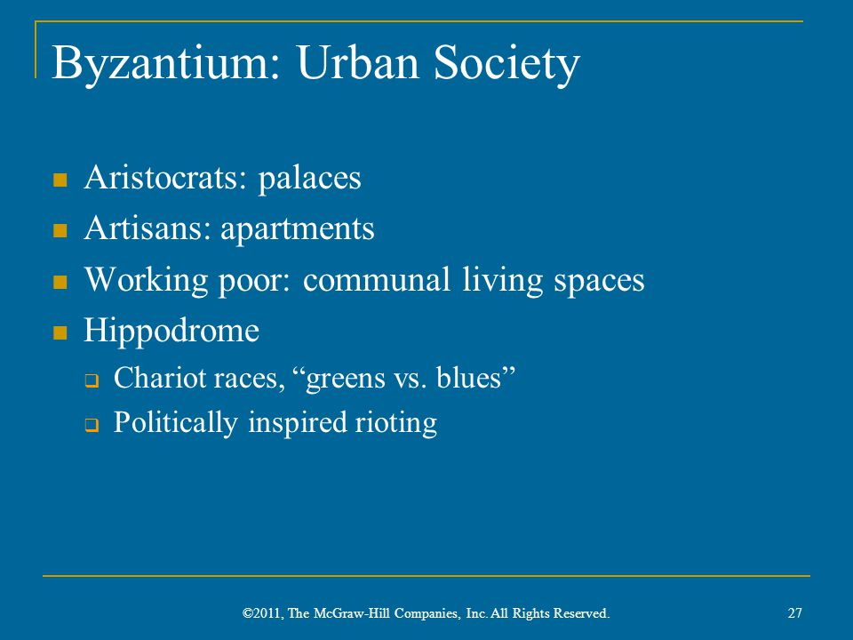 Byzantium: Urban Society Aristocrats: palaces Artisans: apartments Working poor: communal living spaces Hippodrome  Chariot races, greens vs.