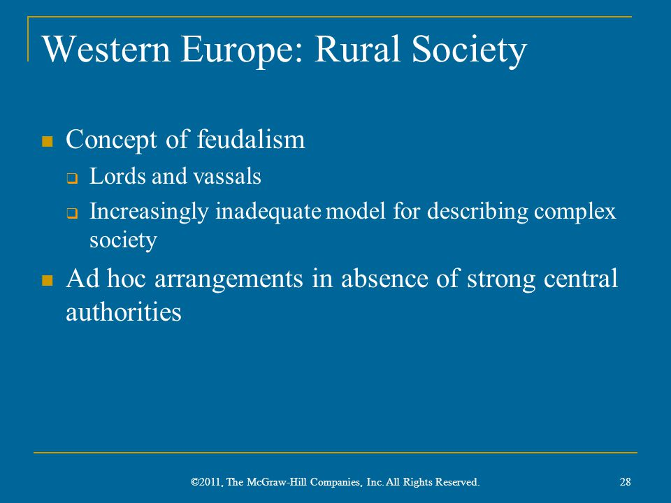 Western Europe: Rural Society Concept of feudalism  Lords and vassals  Increasingly inadequate model for describing complex society Ad hoc arrangements in absence of strong central authorities 28 ©2011, The McGraw-Hill Companies, Inc.