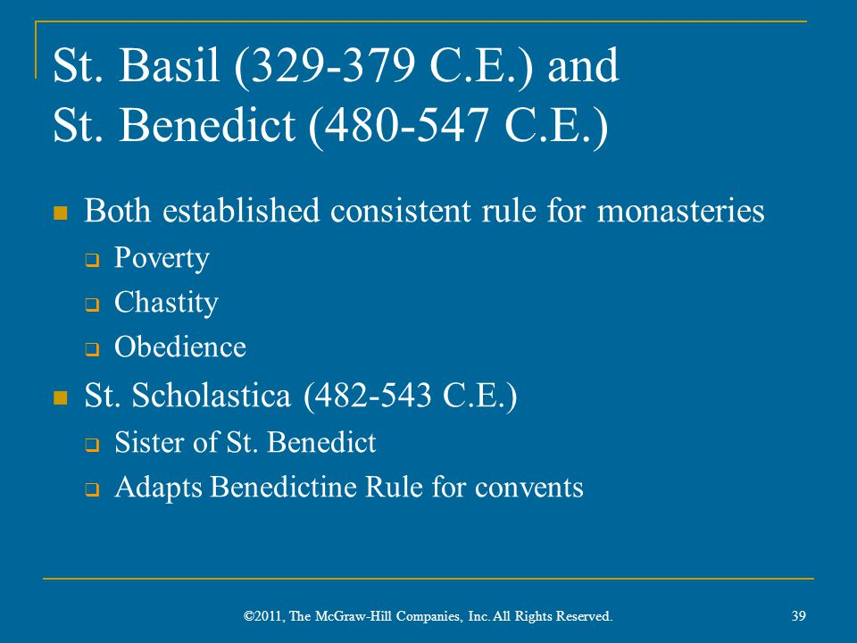 St. Basil (329-379 C.E.) and St. Benedict (480-547 C.E.) Both established consistent rule for monasteries  Poverty  Chastity  Obedience St. Scholas