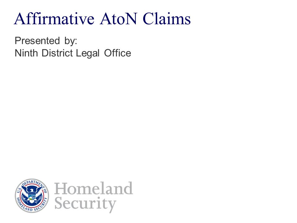 Affirmative AtoN Claims Presented by: Ninth District Legal Office
