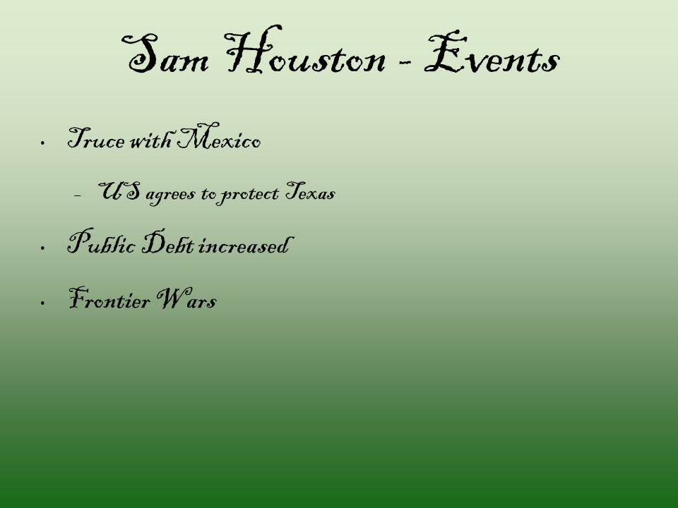 Sam Houston - Events Truce with Mexico – US agrees to protect Texas Public Debt increased Frontier Wars