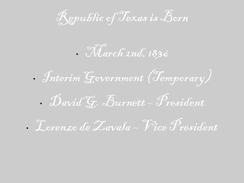 Republic of Texas is Born March 2nd, 1836 Interim Government (Temporary) David G.