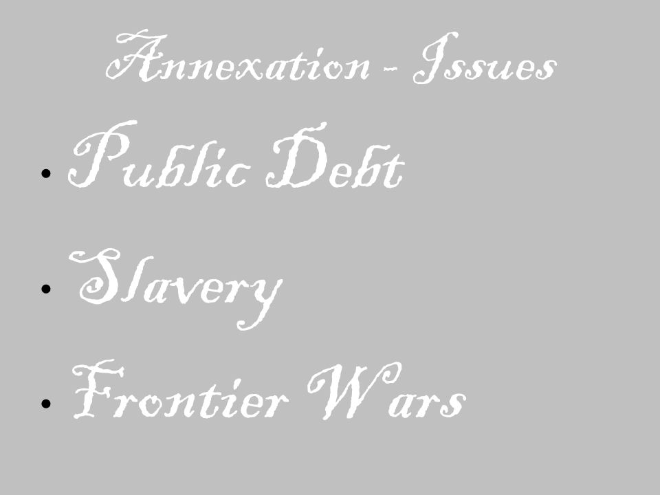Annexation - Issues Public Debt Slavery Frontier Wars