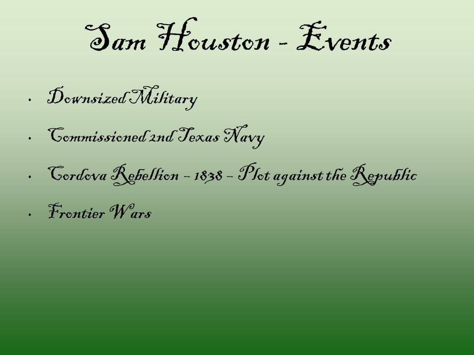 Sam Houston - Events Downsized Military Commissioned 2nd Texas Navy Cordova Rebellion – 1838 – Plot against the Republic Frontier Wars