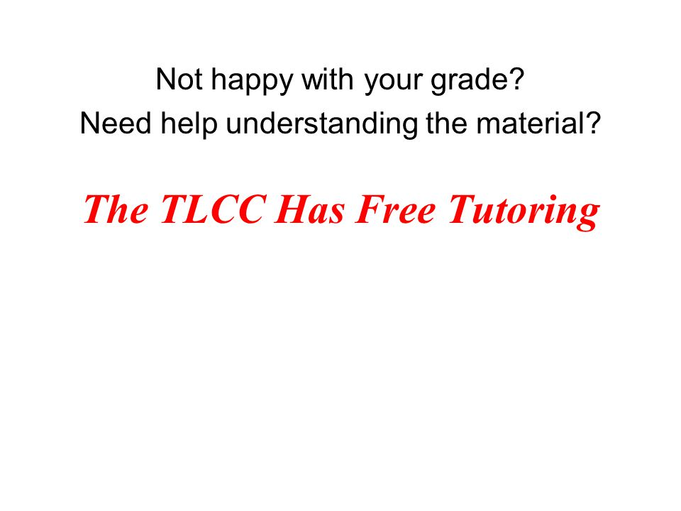 The TLCC Has Free Tutoring Not happy with your grade Need help understanding the material
