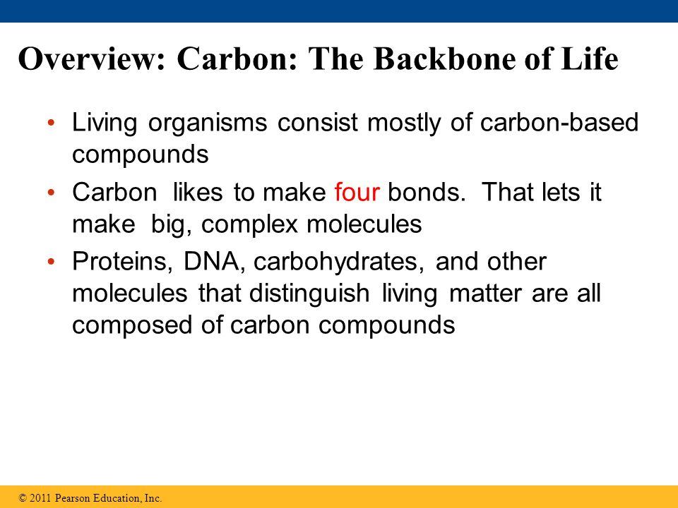 Concept 4.1: Organic chemistry is the study of carbon compounds Organic chemistry is the study of compounds that contain carbon Organic compounds range from simple molecules to colossal ones Most organic compounds contain hydrogen atoms in addition to carbon atoms © 2011 Pearson Education, Inc.
