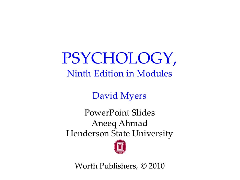 PSYCHOLOGY, Ninth Edition in Modules David Myers PowerPoint Slides Aneeq Ahmad Henderson State University Worth Publishers, © 2010