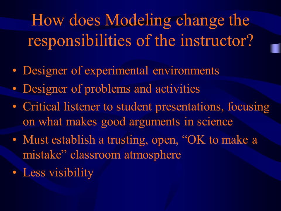 How does Modeling change the responsibilities of the instructor.